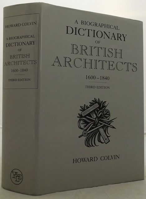 A BIOGRAPHICAL DICTIONARY OF BRITISH ARCHITECTS 1600-1840.