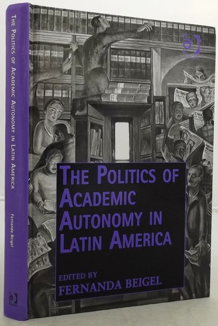 THE POLITICS OF ACADEMIC AUTONOMY IN LATIN AMERICA.