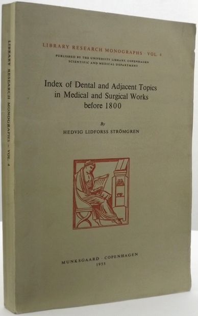 INDEX OF DENTAL AND ADJACENT TOPICS IN MEDICAL AND SURGICAL WORKS BEFORE 1800.